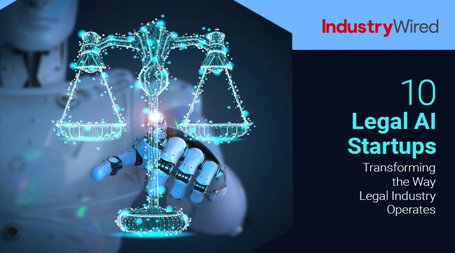 10 Legal AI Startups Transforming the Way Legal Industry Operates
