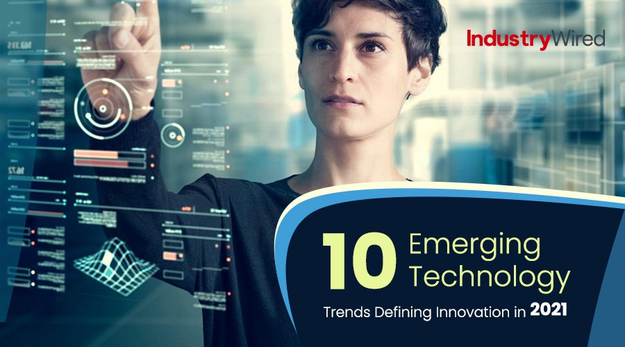 10 Emerging Technology Trends Defining Innovation in 2021