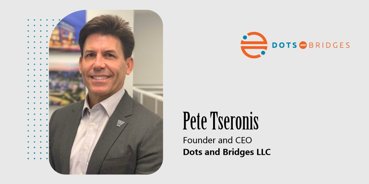 Interview with Pete Tseronis, Founder and CEO of Dots and Bridges LLC